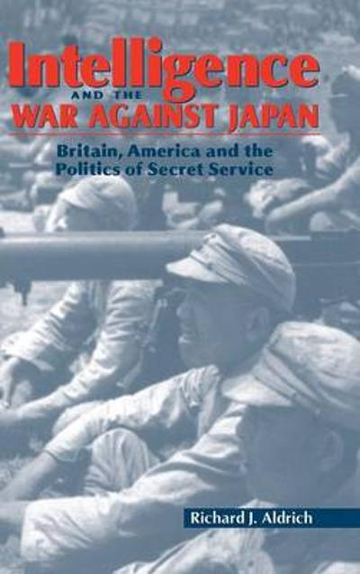 Intelligence and the War against Japan - Richard J. Aldrich