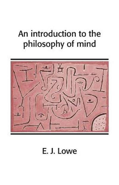 An Introduction to the Philosophy of Mind - E. J. Lowe