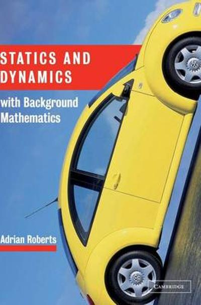 Statics and Dynamics with Background Mathematics - A. P. Roberts
