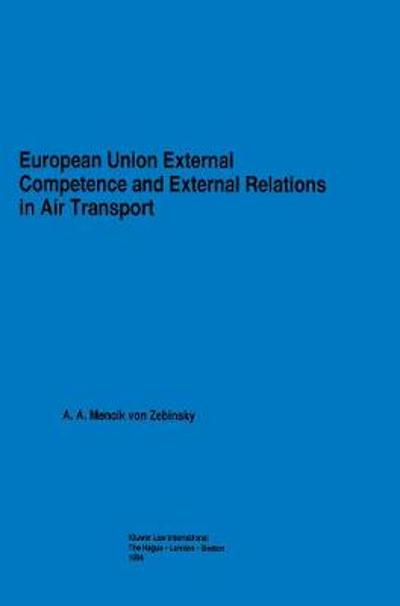 European Union External Competence and External Relations in Air Transport - A.A. Mencik Von Zebinsky