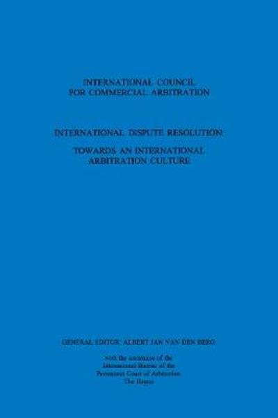 International Dispute Resolution: Towards an International Arbitration Culture - A. J. van den Berg