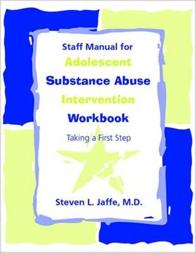 Staff Manual for Adolescent Substance Abuse Intervention Workbook - Steven L. Jaffe
