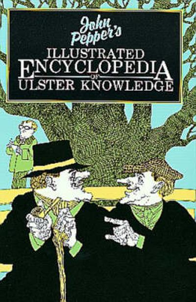 Illustrated Encyclopaedia of Ulster Knowledge - John Pepper