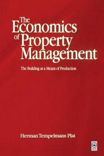 Economics of Property Management: The Building as a Means of Production - Herman Tempelmans Plat