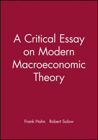 A Critical Essay on Modern Macroeconomic Theory - Frank Hahn