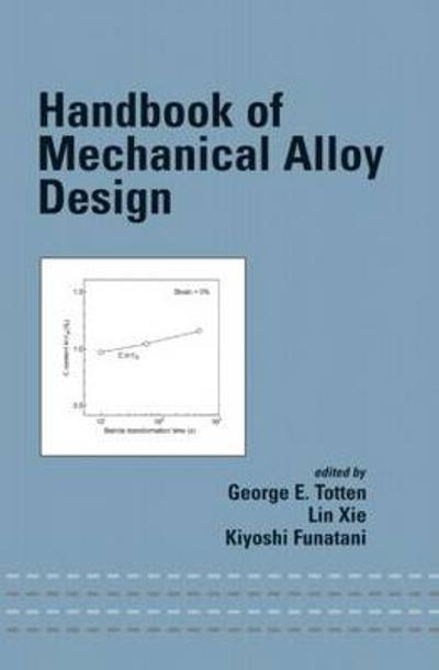 Handbook of Mechanical Alloy Design - George E. Totten