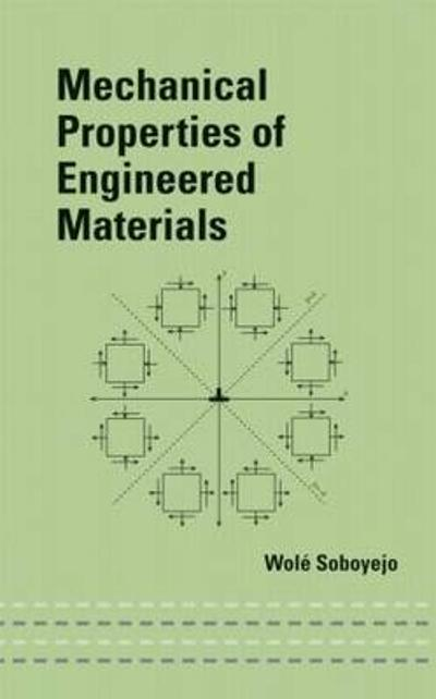 Mechanical Properties of Engineered Materials - Wole Soboyejo