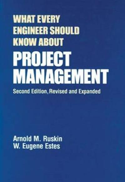 What Every Engineer Should Know About Project Management - Arnold M. Ruskin