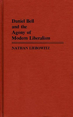Daniel Bell and the Agony of Modern Liberalism - Nathan Liebowitz