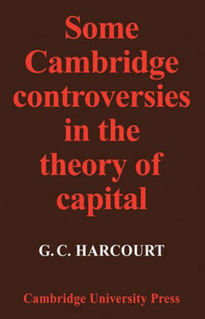 Some Cambridge Controversies in the Theory of Capital - G. C. Harcourt