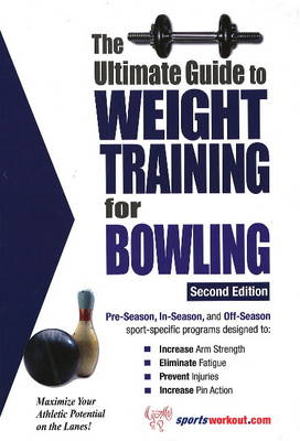 Ultimate Guide to Weight Training for Bowling - Robert G. Price
