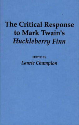 "The Critical Response to Mark Twain's ""Huckleberry Finn"" - Laurie Champion Cameron Northouse"
