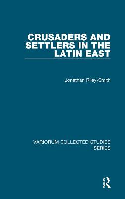 Crusaders and Settlers in the Latin East - Professor Jonathan Riley-Smith