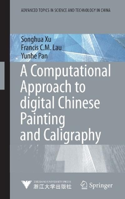 A Computational Approach to Digital Chinese Painting and Calligraphy - Songhua Xu
