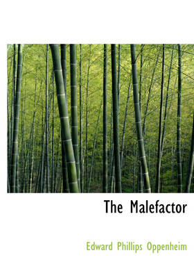 The Malefactor - Edward Phillips Oppenheim