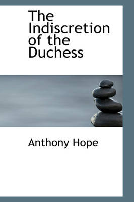 The Indiscretion of the Duchess - Anthony Hope