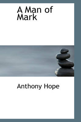 A Man of Mark - Anthony Hope