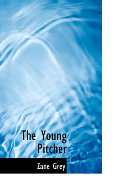 The Young Pitcher - Zane Grey