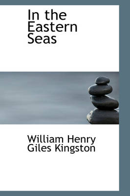 In the Eastern Seas - William Henry Giles Kingston