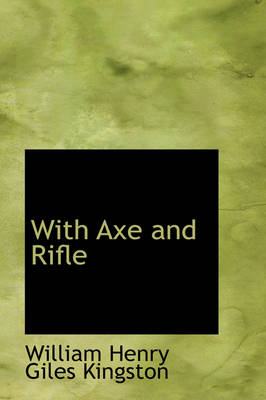With Axe and Rifle - William Henry Giles Kingston