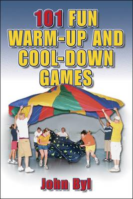 101 Fun Warm-Up and Cool-Down Games - John Byl