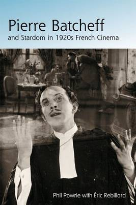 Pierre Batcheff and Stardom in 1920s French Cinema - Phil Powrie
