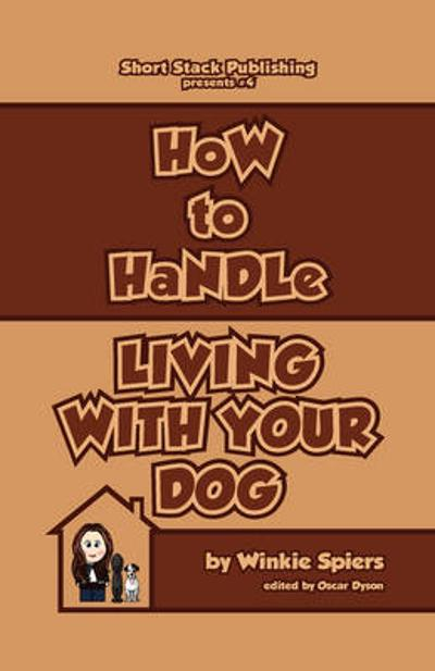 How to Handle Living with Your Dog - Winkie Spiers