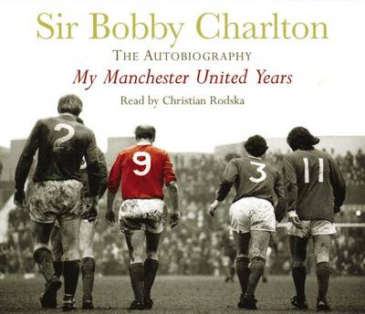 My Manchester United Years - Sir Bobby Charlton