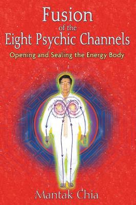 Fusion of the Eight Psychic Channels - Mantak Chia