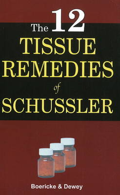 Twelve Tissue Remedies of Schussler - Dr. William Boericke