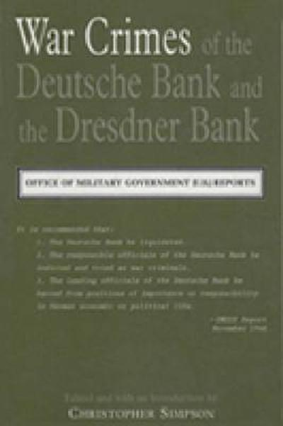 War Crimes of the Deutsche Bank and the Dresdner Bank - Christopher Simpson