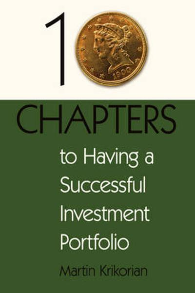 10 Chapters to Having a Successful Investment Portfolio - Martin Krikorian