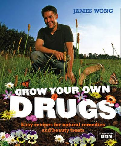 Grow Your Own Drugs - James Wong