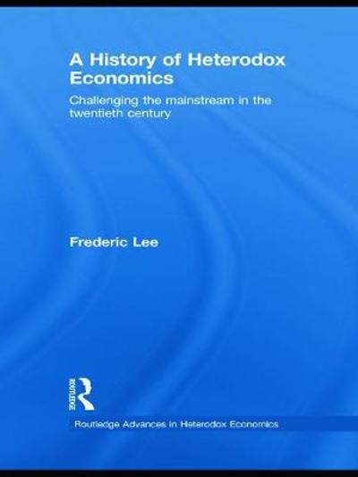 A History of Heterodox Economics - Frederic Lee