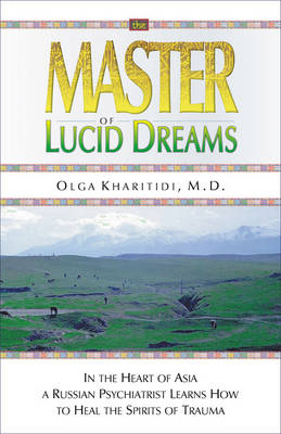 The Master of Lucid Dreams - Olga Kharitidi
