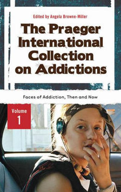 The Praeger International Collection on Addictions [4 volumes] - Angela Browne-Miller