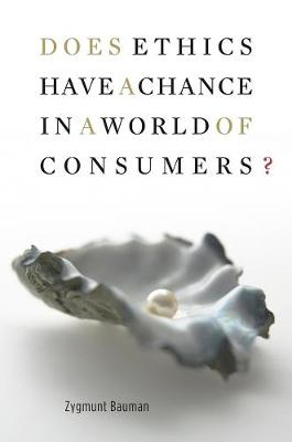 Does Ethics Have a Chance in a World of Consumers? - Zygmunt Bauman