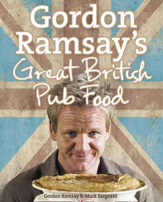 Gordon Ramsay's Great British Pub Food - Gordon Ramsay