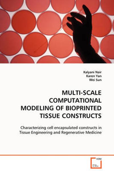 Multi-Scale Computational Modeling of Bioprinted Tissue Constructs - Kalyani Nair
