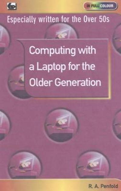 Computing with a Laptop for the Older Generation - R. A. Penfold