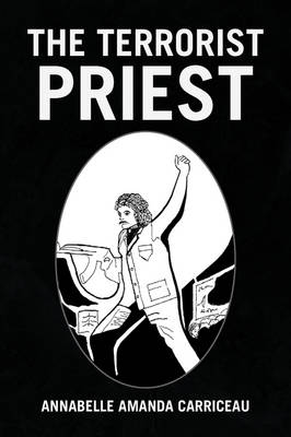 The Terrorist Priest - Annabelle Amanda Carriceau