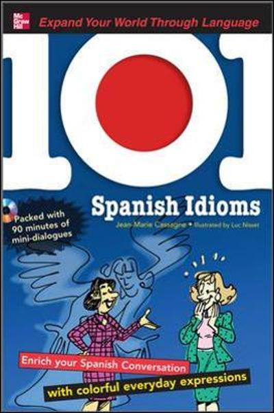 101 Spanish Idioms with MP3 Disc - Jean-Marie Cassagne
