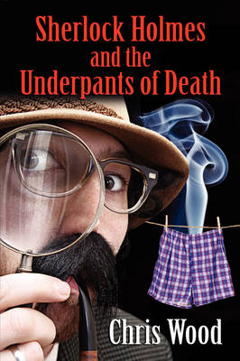 Sherlock Holmes and the Underpants of Death - Chris Wood
