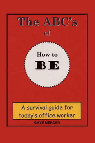The ABC's of How to Be - Gaye Mercer