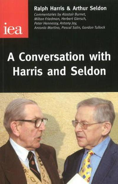 A Conversation with Harris and Seldon - Ralph Harris