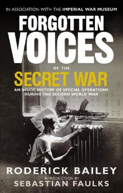 Forgotten Voices of the Secret War - Roderick Bailey