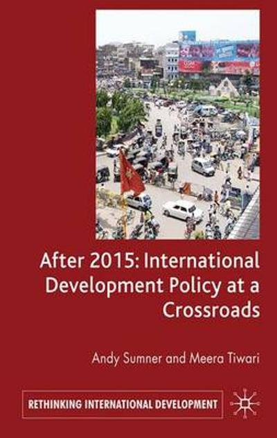 After 2015: International Development Policy at a Crossroads - A. Sumner