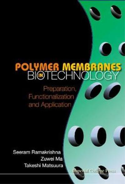 Polymer Membranes In Biotechnology: Preparation, Functionalization And Application - Seeram Ramakrishna