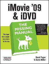 iMovie '09 and iDVD: The Missing Manual - David Pogue Aaron Miller