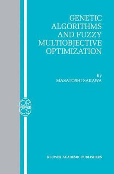 Genetic Algorithms and Fuzzy Multiobjective Optimization - Masatoshi Sakawa